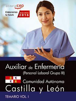 Auxiliar de Enfermería (Personal Laboral Grupo III) Comunidad Autónoma Castilla y León. Temario Vol. I.