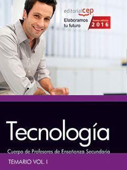 Cuerpo de Profesores de Enseñanza Secundaria. Tecnología. Temario. Vol. I.