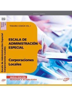Escala de Administración Especial. Corporaciones Locales. Temario Común Vol. I.