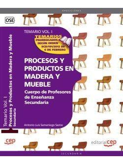 Cuerpo de Profesores de Enseñanza Secundaria. Procesos y Productos en Madera y Mueble.Temario Vol. I.