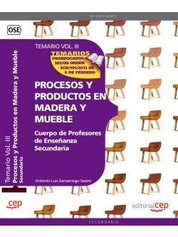 Cuerpo de Profesores de Enseñanza Secundaria. Procesos y Productos en Madera y Mueble.Temario Vol. III.