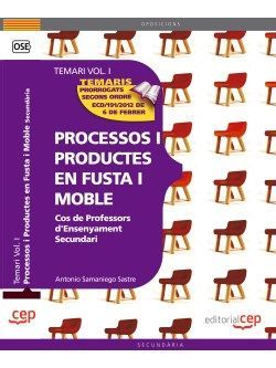 Cos de Professors d'Ensenyament Secundari. Processos i Productes en Fusta i Moble Vol. I.