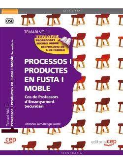 Cos de Professors d'Ensenyament Secundari. Processos i Productes en Fusta i Moble Vol. II.