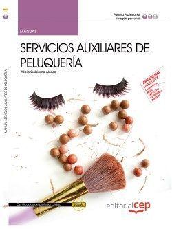 Manual. Servicios auxiliares de peluquería (IMPQ0108). Certificados de profesionalidad
