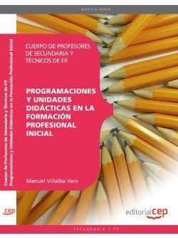 Cuerpo de Profesores de Secundaria y Técnicos de F.P. Programaciones y Unidades Didácticas en la Formación Profesional Inicial