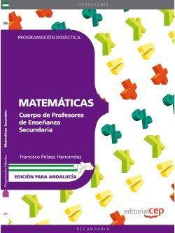 Cuerpo de Profesores de Enseñanza Secundaria. Matemáticas. Programación Didáctica. Edición para Andalucía