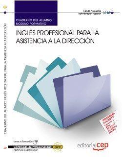 Cuaderno del alumno. Inglés profesional para la asistencia a la dirección (MF0984_3). Certificados de profesionalidad. Asistencia a la dirección (ADGG0108)