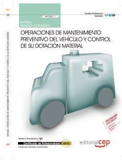 Manual. Operaciones de mantenimiento preventivo del vehículo y control de su dotación material (MF0069_1). Certificados de profesionalidad. Transporte sanitario (SANT0208)