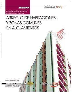 Cuaderno del alumno. Arreglo de habitaciones y zonas comunes en alojamientos (MF0706_1). Certificados de profesionalidad. Operaciones básicas de pisos en alojamientos (HOTA0108)