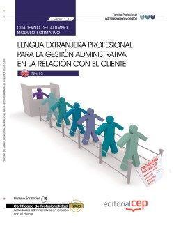 Cuaderno del alumno. Lengua extranjera profesional para la gestión administrativa en la relación con el cliente (MF0977_2). Certificados de profesionalidad. Actividades administrativas en la relación con el cliente (ADGG0208)