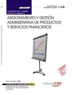 Cuaderno del alumno. Asesoramiento y gestión administrativa de productos y servicios financieros (MF0989_3). Certificados de profesionalidad. Comercialización y administración de productos y servicios financieros (ADGN0208)