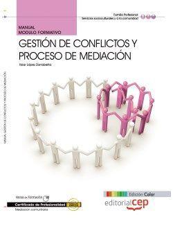 Manual. EDICIÓN COLOR Gestión de Conflictos y Proceso de Mediación (MF1040_3). Certificados de profesionalidad. Mediación comunitaria (SSCG0209)