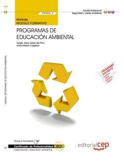 Manual. Programas de educación ambiental (MF0806_3). Certificados de profesionalidad. Interpretación y educación ambiental (SEAG0109)
