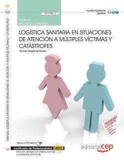 Manual. Logística sanitaria en situaciones de atención a múltiples víctimas y catástrofes  (MF0360_2). Certificados de profesionalidad. Atención sanitaria a múltiples víctimas y catástrofes (SANT0108)