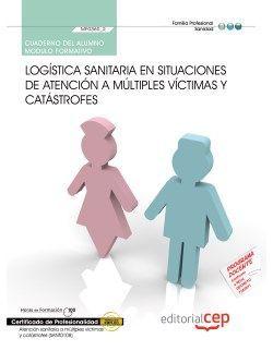 Cuaderno del alumno. Logística sanitaria en situaciones de atención a múltiples víctimas y catástrofes  (MF0360_2). Certificados de Profesionalidad. Atención Sanitaria a Múltiples Víctimas y Catástrofes (SANT0108)