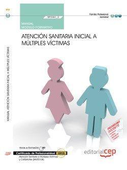 Manual. Atención sanitaria inicial a múltiples víctimas (MF0361_2). Certificados de profesionalidad. Atención sanitaria a múltiples víctimas y catástrofes (SANT0108)