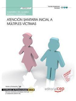 Cuaderno del alumno. Atención sanitaria inicial a múltiples víctimas (MF0361_2). Certificados de profesionalidad. Atención sanitaria a múltiples víctimas y catástrofes (SANT0108)