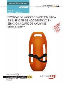 Manual. Técnicas de nado y condición física en el rescate de accidentados en espacios acuáticos naturales (UF1499/MF1083_2). Certificados de profesionalidad. Socorrismo en espacios acuáticos naturales (AFDP0209)