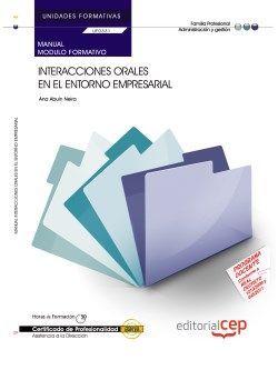 Manual Interacciones orales en el entorno empresarial (UF0331/MF0984_3). Certificados de profesionalidad. Asistencia a la dirección (ADGG0108)