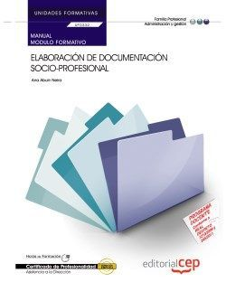 Manual Elaboración de documentación socio-profesional (UF0332/MF0984_3). Certificados de profesionalidad. Asistencia a la dirección (ADGG0108)