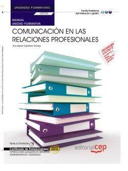Manual. Comunicación en las relaciones profesionales (UF0520/MF0970_1). Certificados de profesionalidad. Operaciones auxiliares de servicios administrativos y generales (ADGG0408)