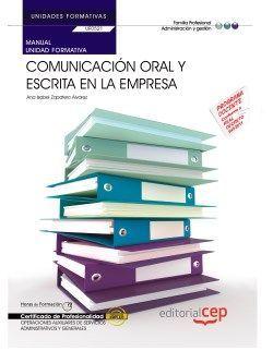 Manual. Comunicación oral y escrita en la empresa (UF0521/MF0970_1). Certificados de profesionalidad. Operaciones auxiliares de servicios administrativos y generales (ADGG0408)