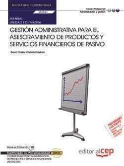 Manual. Gestión administrativa para el asesoramiento de productos y servicios financieros de pasivo (UF0524/MF0989_3). Certificados de profesionalidad. Comercialización y administración de productos y servicios financieros (ADGN0208)