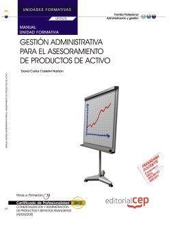 Manual. Gestión administrativa para el asesoramiento de productos de activo (UF0525/MF0989_3). Certificados de profesionalidad. Comercialización y administración de productos y servicios financieros (ADGN0208)