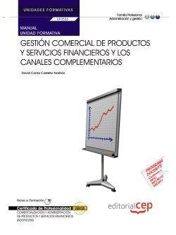 Manual. Gestión comercial de productos y servicios financieros y los canales complementarios (UF0526/MF0989_3). Certificados de profesionalidad. Comercialización y administración de productos y servicios financieros (ADGN0208)