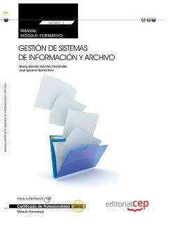 Manual. Gestión de sistemas de información y archivo (MF0987_3: Transversal). Certificados de profesionalidad.