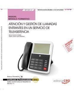 Manual. Atención y gestión de llamadas entrantes en un servicio de teleasistencia (MF1423_2). Certificados de profesionalidad. Gestión de llamadas de teleasistencia (SSCG0111)