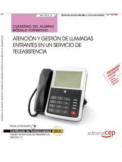 Cuaderno del alumno. Atención y gestión de llamadas entrantes en un servicio de teleasistencia (MF1423_2). Certificados de profesionalidad. Gestión de llamadas de teleasistencia (SSCG0111)