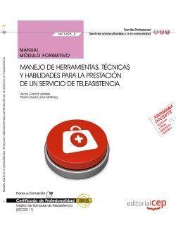 Manual. Manejo de herramientas, técnicas y habilidades para la prestación de un servicio de teleasistencia (MF1425_2). Certificados de profesionalidad. Gestión de llamadas de teleasistencia (SSCG0111)