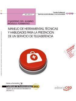Cuaderno del alumno. Manejo de herramientas, técnicas y habilidades para la prestación de un servicio de teleasistencia (MF1425_2). Certificados de profesionalidad. Gestión de llamadas de teleasistencia (SSCG0111)