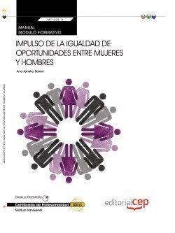 Manual. Impulso de la igualdad de oportunidades entre mujeres y hombres (MF1026_3: Transversal). Certificados de profesionalidad