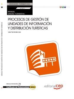 Manual. Procesos de gestión de unidades de información y distribución turísticas (UF0077:Transversal). Certificados de Profesionalidad