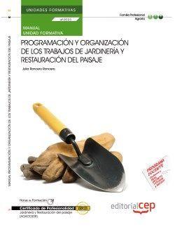 Manual. Programación y organización de los trabajos de jardinería y restauración del paisaje (UF0023/MF0007_3). Certificados de profesionalidad. Jardinería y restauración del paisaje (AGAO0308)