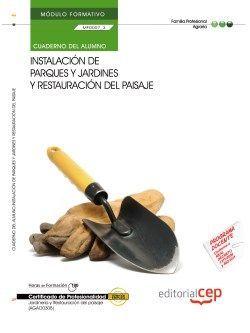 Cuaderno del Alumno. Instalación de parques y jardines y restauración del paisaje (MF0007_3). Certificados de profesionalidad. Jardinería y restauración del paisaje (AGAO0308)