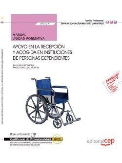 Manual. Apoyo en la recepción y acogida en instituciones de personas dependientes (UF0127). Certificados de profesionalidad. Atención sociosanitaria a personas dependientes en instituciones sociales (SSCS0208)