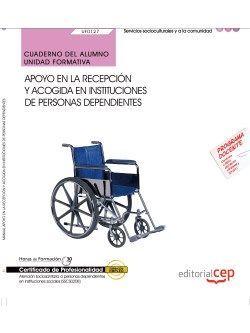 Cuaderno del alumno. Apoyo en la recepción y acogida en instituciones de personas dependientes (UF0127). Certificados de profesionalidad. Atención sociosanitaria a personas dependientes en instituciones sociales (SSCS0208)