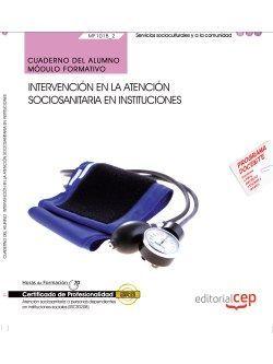 Cuaderno del alumno. Intervención en la atención sociosanitaria a personas Dependientes en instituciones (MF1018_2). Certificados de profesionalidad. Atención sociosanitaria a personas dependientes en instituciones sociales (SSCS0208)