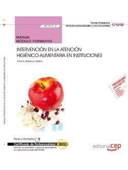 Manual. Intervención en la atención higiénico-alimentaria en instituciones (MF1017_2). Certificados de profesionalidad. Atención sociosanitaria a personas dependientes en instituciones sociales (SSCS0208)