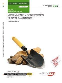 Manual. Mantenimiento y conservación de áreas ajardinadas (UF0027/MF0008_3). Certificados de profesionalidad. Jardinería y restauración del paisaje (AGAO0308)