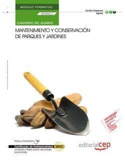 Cuaderno del Alumno. Mantenimiento y conservación de parques y jardines (MF0008_3). Certificados de profesionalidad. Jardinería y restauración del paisaje (AGAO0308)