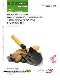Manual. Programación del funcionamiento, mantenimiento y adquisición de equipos e instalaciones (UF0028/MF0009_3). Certificados de profesionalidad. Jardinería y restauración del paisaje (AGAO0308)