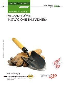 Cuaderno del Alumno Mecanización e instalaciones en jardinería (MF0009_3). Certificados de Profesionalidad. Jardinería y restauración del paisaje (AGAO0308)
