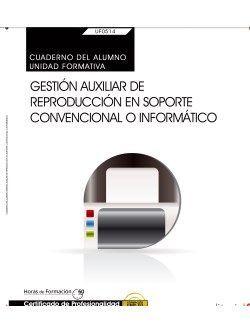 Cuaderno del alumno. Gestión auxiliar de reproducción en soporte convencional o informático (UF0514: Transversal). Certificados de profesionalidad