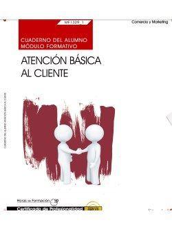 Cuaderno del alumno. Atención básica al cliente (MF1329_1). Certificados de profesionalidad. Actividades auxiliares de comercio (COMT0211)