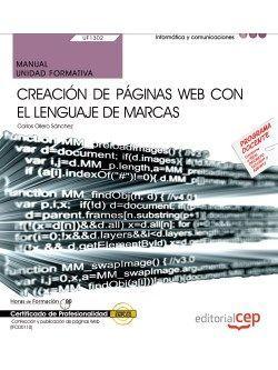 Manual. Creación de páginas web con el lenguaje de marcas (UF1302/MF0950_2). Certificados de profesionalidad. Confección y publicación de páginas Web (IFCD0110)