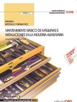 Manual. Mantenimiento básico de máquinas e instalaciones en la industria alimentaria (MF0547_1). Certificados de profesionalidad. Operaciones auxiliares de mantenimiento y transporte interno en la industria alimentaria (INAQ0108)